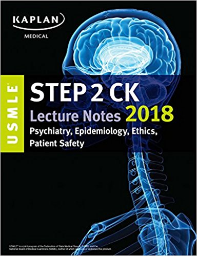 USMLE Step 2 CK Lecture Notes 2018: Psychiatry, Epidemiology, Ethics, Patient Safety (USMLE Prep)