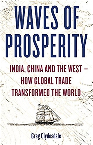 Waves of Prosperity: India, China and the West – How Global Trade Transformed The World