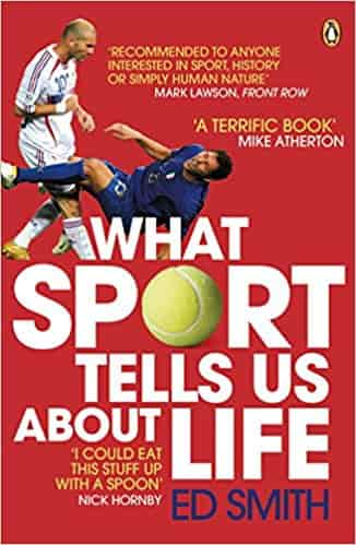 What Sport Tells Us About Life: Bradmans Average Zidanes Kiss And Other Sporting Lessons