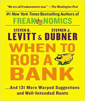When to Rob a Bank And 131 More Warped Suggestions and WellIntended Rants