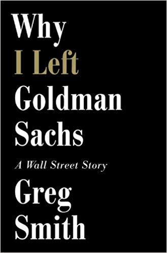 Why I Left Goldman SachsOr How the Worlds Most Powerful Bank Made a Killing But Lost Its SoulA Wall Street Story