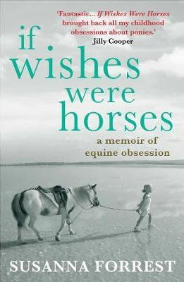 If Wishes Were Horses: A Memoir of Equine Obsession -