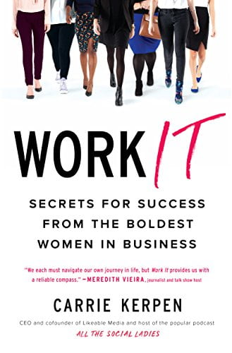 Work It Secrets for Success from the Boldest Women in Business