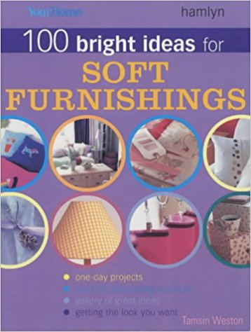 """""""Your Home"""" 100 Bright Ideas for Soft Furnishings: Change the Look of Your Home in a Day or Less"""