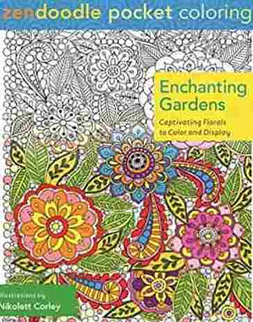 Zendoodle Pocket Coloring Enchanting Gardens: Captivating Florals to Color and Display