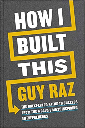 How I Built This: The Unexpected Paths to Success From the World's Most Inspiring Entrepreneurs (TPB)